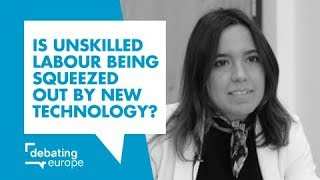 Is unskilled labour being squeezed out by new technology? - Maria Lopes Saraiva
