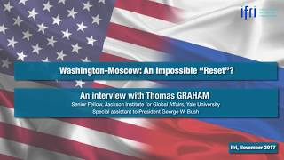 "Moscow-Washington: An Impossible ""Reset""? An interview with Thomas GRAHAM"
