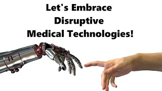 Let's Embrace Disruptive Medical Technologies! - The Medical Futurist