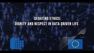 """Debating Ethics: Dignity and Respect in Data Driven Life"""