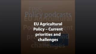 Current priorities and challenges in EU agricultural policy [Policy Podcast]