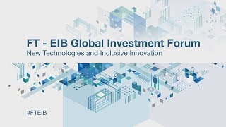 Reflections from the FT-EIB global innovation forum